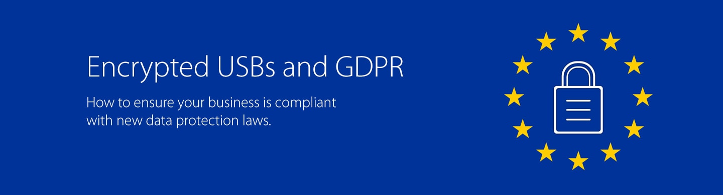 Encryption USBs and GDPR- How to ensure your business is compliant