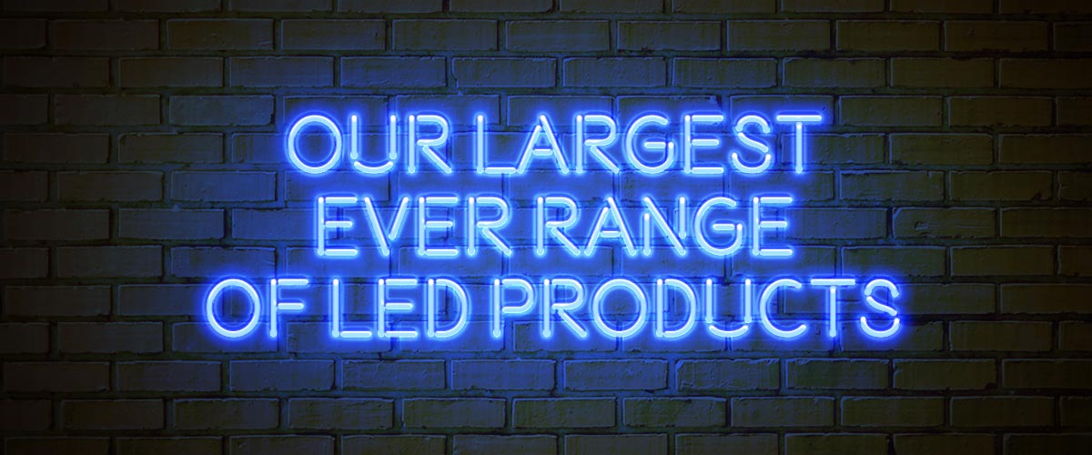 Our Biggest Ever LED Range