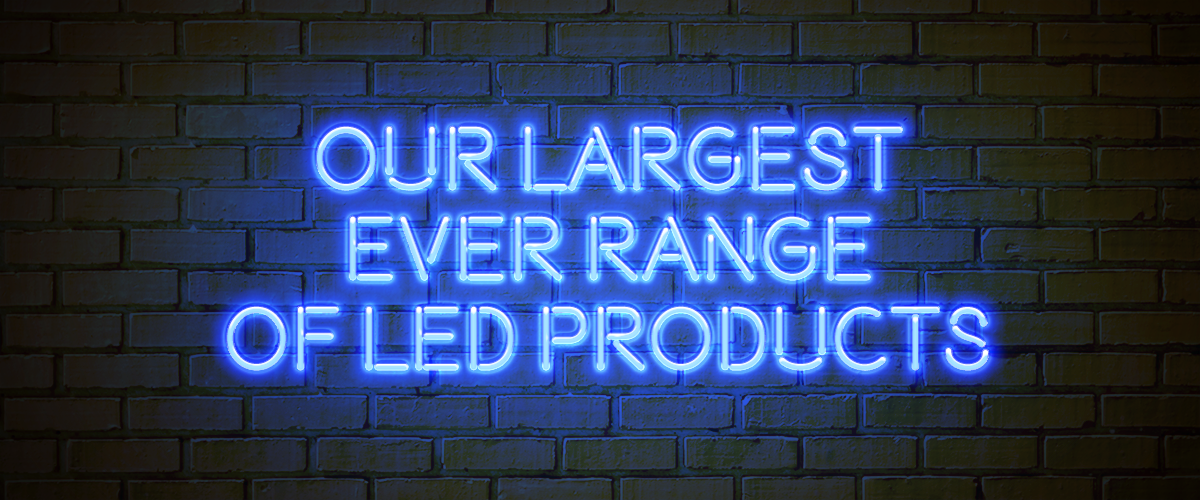 Our Biggest Ever LED Range